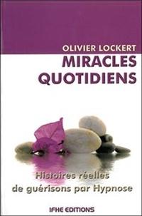 Olivier Lockert - Miracles quotidiens - Histoires réelles de guérisons par hypnose.