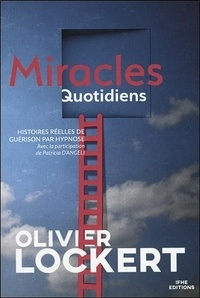 Olivier Lockert - Miracles quotidiens - Histoires réelles de guérison par hypnose.
