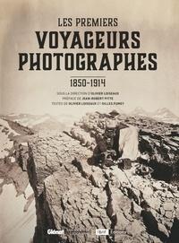 Olivier Loiseaux et Gilles Fumey - Les Premiers voyageurs photographes - 1850-1914.