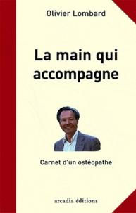 Olivier Lombard - La main qui accompagne - Carnet d'un ostéopathe.