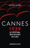Olivier Loubes - Cannes 1939, le festival qui n'a pas eu lieu.