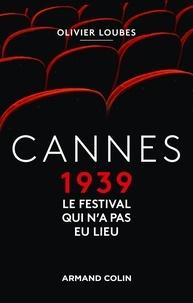 Olivier Loubes - Cannes 1939 - Le festival qui n'a pas eu lieu.