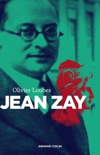 Olivier Loubes - Jean Zay - L'inconnu de la République.
