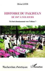 Olivier Louis - Histoire du Pakistan de 1947 à nos jours - Un lent cheminement vers l'abîme ?.
