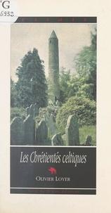 Olivier Loyer et Marc Simon - Les chrétientés celtiques.