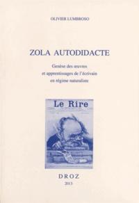 Olivier Lumbroso - Zola autodidacte - Genèse des oeuvres et apprentissages de l'écrivain en régime naturaliste.