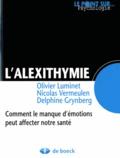 Olivier Luminet et Nicolas Vermeulen - L'alexithymie - Comment le manque d'émotions peut affecter notre santé.