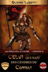 Olivier Lusetti - Les Épées de la Colère, Épisode II - Celui qui Naît des Cendres du Combat.
