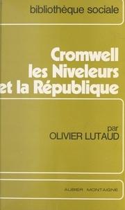Olivier Lutaud - Cromwell, les niveleurs et la République.