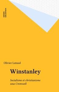 Olivier Lutaud - Winstanley - Socialisme et christianisme sous Cromwell.