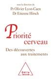 Olivier Lyon-Caen et Etienne Hirsch - Priorité cerveau - Des découvertes aux traitements.
