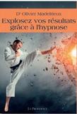 Olivier Madelrieux - Explosez vos résultats grâce à l'hypnose.