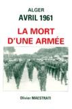 Olivier Maestrati - Alger, avril 1961 - La mort d'une armée.