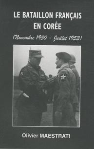 Olivier Maestrati - Le bataillon français en Corée (Novembre 1950 - Juillet 1953).