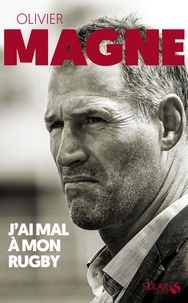 Olivier Magne et Christian Jaurena - J'ai mal à mon rugby.