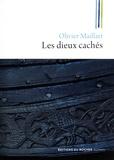 Olivier Maillart - Les Dieux cachés.