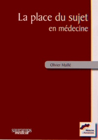 Olivier Maillé - La place du sujet en médecine - Des soins palliatifs à la médecine générale.