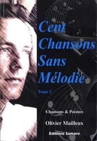 Olivier Mailleux - Cent chansons sans mélodie - Tome 2, Chansons & poèmes.