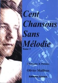 Olivier Mailleux - Cent chansons sans mélodie - Tome 3.