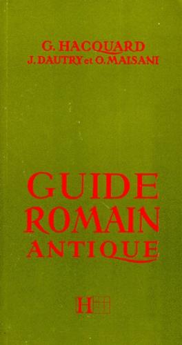 Olivier Maisani et Georges Hacquard - Guide romain antique.