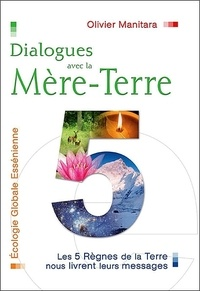 Olivier Manitara - Dialogues avec la Mère-Terre - Les 5 Règnes de la Terre nous livrent leurs messages.