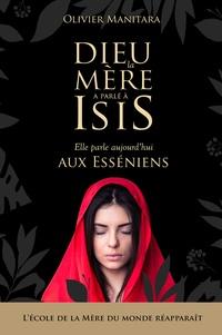 Olivier Manitara - Dieu la mère a parlé à Isis - Elle parle aujourd'hui aux Esséniens.