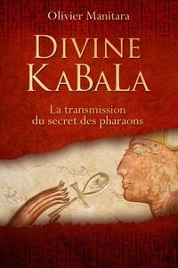 Divine KaBaLa- La transmission du secret des pharaons - Olivier Manitara |