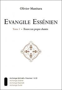 Olivier Manitara - Evangile Essénien - Tome 1, Trouve ton propre chemin.