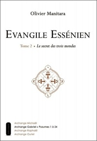 Olivier Manitara - Evangile Essénien - Tome 2, Le secret des trois mondes.