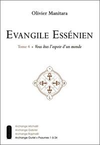 Olivier Manitara - Evangile Essénien - Tome 4, Vous êtes l'espoir d'un monde.