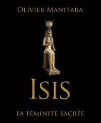 Olivier Manitara - Isis - La féminité sacrée.