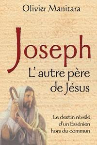 Olivier Manitara - Joseph - L'autre père de Jésus.