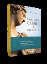 Olivier Manitara - L'archange Gabriel, biographie - L'histoire incroyable du père fondateur de toutes les religions.