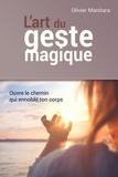 Olivier Manitara - L'art du geste magique - Ouvre le chemin qui ennoblit ton corps.