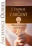 Olivier Manitara - L'énergie de l'argent - Apprends à utiliser les bonnes lois.