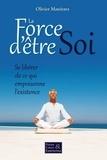 Olivier Manitara - La force d'être soi - Se libérer de ce qui empoisonne l'existence.