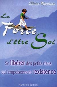 Olivier Manitara - La force d'être soi. - Se libérer des petits riens qui empoisonnent l'existence.