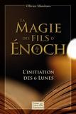 Olivier Manitara - La magie des fils d'Enoch - L'initiation des 6 lunes.