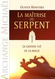 Olivier Manitara - La maîtrise du serpent - La grande clé de la magie.