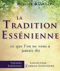 Olivier Manitara - La tradition essénienne - Ce que l'on ne vous a jamais dit... Un chemin authentique pour une vie belle et riche.
