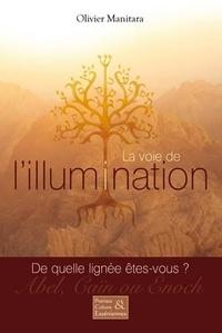 Olivier Manitara - La voie de l'illumination - De quelle lignée êtes-vous ? Abel, Caïn ou Enoch.