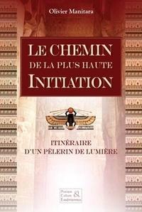 Olivier Manitara - Le chemin de la plus haute Initiation - Itinéraire d'un pélerin de lumière.