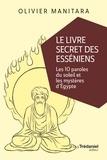 Olivier Manitara - Le livre secret des Esséniens - Les 10 paroles du soleil et les mystères d'Égypte.