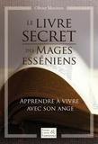 Olivier Manitara - Le livre secret des mages Esséniens - Apprendre à vivre avec son ange.
