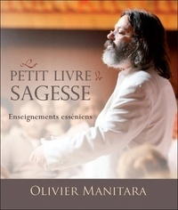 Olivier Manitara - Le petit livre de sagesse - Enseignements esséniens.