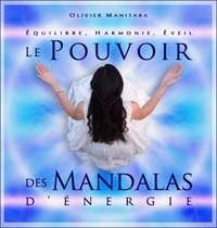 Olivier Manitara - Le pouvoir des Mandalas d'énergie - Equilibre, harmonie, éveil.