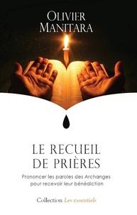 Olivier Manitara - Le recueil de prières - Prier les Archanges pour recevoir leur bénédiction.