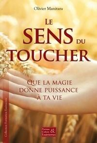 Olivier Manitara - Le sens du toucher - Que la magie donne puissance à ta vie.