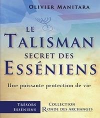 Olivier Manitara - Le talisman secret des Esséniens - Une puissante protection de vie.