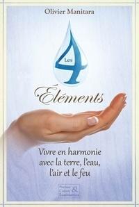 Olivier Manitara - Les 4 éléments - Vivre en harmonie avec la terre, l'eau, l'air et le feu.